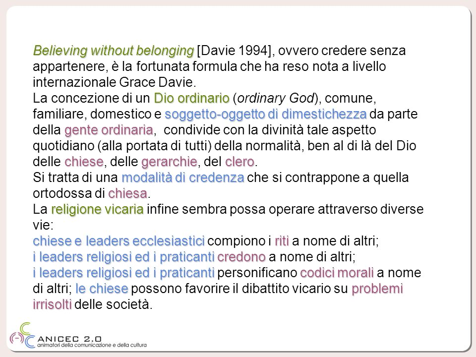 Believing without belonging [Davie 1994], ovvero credere senza appartenere, è la fortunata formula che ha reso nota a livello internazionale Grace Davie.
